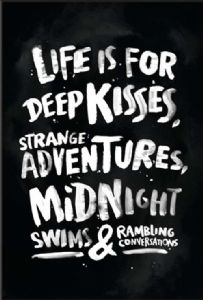 Life Is For Deep Kisses, Strange Adventures, Midnight Swims & Rambling... fridge magnet    (ep)
